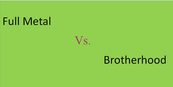 What are the differences between Full Metal and Brotherhood?